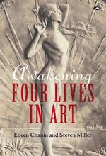 Awakening : Four Lives in Art - Eileen Chanin