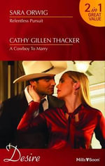 Relentless Pursuit/a Cowboy To Marry - Cathy Gillen Thacker Sara Orwig