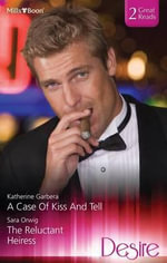 A Case Of Kiss And Tell/the Reluctant Heiress : Harlequin Desire - Katherine Garbera