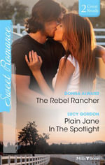 The Rebel Rancher/plain Jane In The Spotlight - Donna Alward
