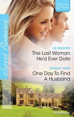 The Last Woman He'd Ever Date/one Day To Find A Husband : Zebra Contemporary Romance - Liz Fielding