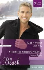 To Be A Family/a Home For Nobody's Princess - Joan Kilby