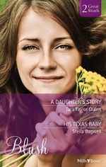 A Daughter's Story/his Texas Baby - Stella Bagwell Tara Taylor Quinn