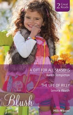 A Gift For All Seasons/the Life Of Riley : Mills & Boon Blush Duo - Templeton, Lenora Worth Karen