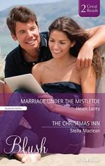 Marriage Under The Mistletoe/the Christmas Inn : Mills & Boon Blush Duo - Lacey, Stella Maclean Helen