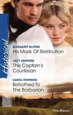 His Mask Of Retribution / The Captain's Courtesan / Betrothed To The Barbarian - Margaret McPhee