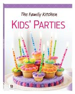The Family Kitchen : Kids Parties - Hinkler Books