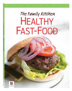 The Family Kitchen : Healthy Fast Food - Hinkler Books