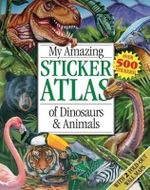 My Amazing Sticker Atlas of Dinosaurs & Animals : With Over 600 Stickers And 2 Fold-Out Maps - Katie Hewat