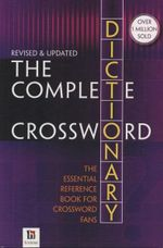 The Complete Crossword Dictionary : Revised & Updated : The Essential Reference Book for Crossword Fans