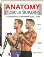 Anatomy of Muscle Building - Hinkler Books PTY Ltd