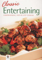 Classic Entertaining : Comprehensive, Step-By-Step Cooking - Hinkler Books PTY Ltd