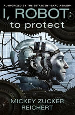 I, Robot : To Protect Book 1 - Mickey Zucker Reichert