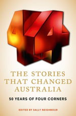The Stories That Changed Australia : 50 Years of Four Corners - Sally Neighbour