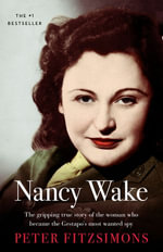 Nancy Wake Biography Revised Edition - Peter FitzSimons