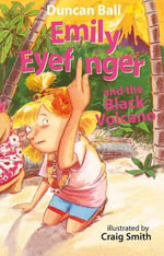 Emily Eyefinger and the Black Volcano : Emily Eyefinger - Duncan Ball