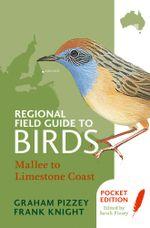 Regional Field Guide to Birds : Mallee to Limestone Coast - F Knight