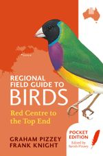 Regional Field Guide to Birds : Red Centre to the Top End - F Knight