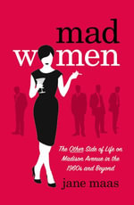 Mad Women : The Other Side of Life on Madison Avenue in the 1960s and Beyond - Jane Maas