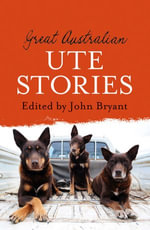 Great Australian Ute Stories - John Bryant