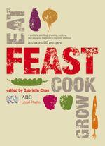 Feast : Grow, Cook, Eat - Gabrielle Chan