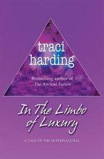 The Limbo of Luxury - Traci Harding