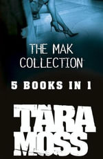 The Mak Collection : 5 eBooks in 1 x Download : Fetish, Split, Covet, Hit, Siren - The Mak Vanderwall Series - Tara Moss