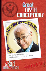 Great Mythconceptions : New Moments in Science - Karl Kruszelnicki