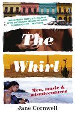 The Whirl : Men, Music & Misadventures - Jane Cornwell