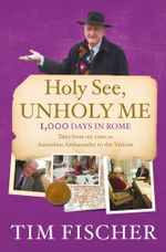 Holy See, Unholy Me! - Tim Fischer