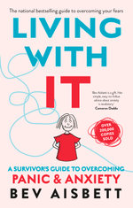 Living With It : A Survivor's Guide To Panic Attacks Revised Edition - Bev Aisbett