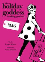 The Holiday Goddess Handbag Guide to Paris - Jessica Adams