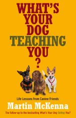 What's Your Dog Teaching You? - Martin McKenna