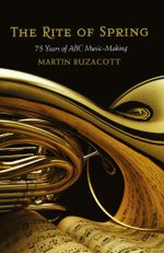 Rite of Spring : 75 Years of ABC Music-Making - Martin Buzacott
