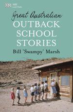 Great Australian Outback School Stories : Great Australian Stories - Bill Marsh