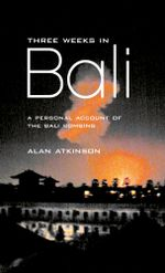 Three Weeks in Bali : A Personal Account of the Bali Bombing - Alan Atkinson