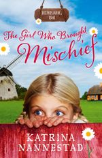 The Girl Who Brought Mischief - Katrina Nannestad