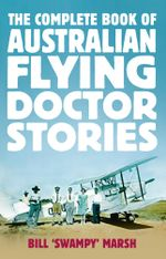 The Complete Book of Australian Flying Doctor Stories - Bill Marsh