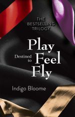 Destined to Play / Destined to Feel / Destined to Fly Omnibus - Indigo Bloome