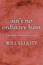 AINT NO ORDINARY HAM - A Happy Endings Story - Will Elliott