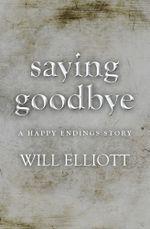 SAYING GOODBYE - A Happy Endings Story - Will Elliott
