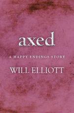 Axed - A Happy Endings Story - Will Elliott