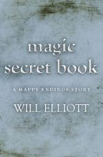 The Magic Secret Book - A Happy Ending Story - Will Elliott