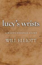 Lucy's Wrists - A Happy Endings Story - Will Elliott