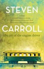 The Art of the Engine Driver : A&R Modern Australian Classics - Steven Carroll