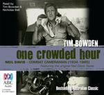 One Crowded Hour : Combat Cameraman, Neil Davis - Tim Bowden
