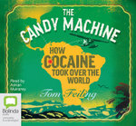 The Candy Machine:  : How Cocaine Took Over the World - Tom Feiling