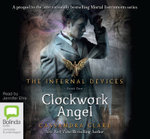 Clockwork Angel : The Infernal Devices : Book 1 - Cassandra Clare