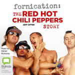 Fornication : The Red Hot Chili Peppers Story - Jeff Apter