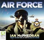Air force : Inside the New Era of Australian Air Power (MP3) - Ian McPhedran